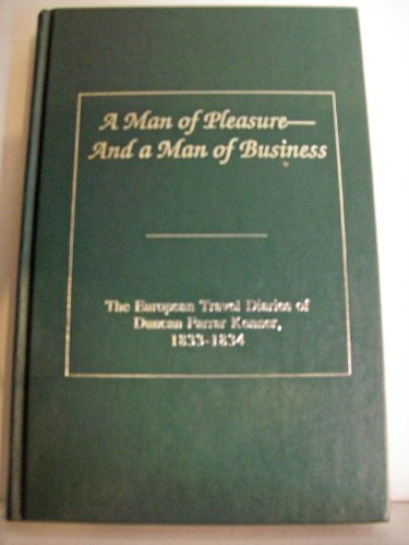 9780940984585: A man of pleasure, and a man of business: The European travel diaries of Duncan Farrar Kenner, 1833-1834
