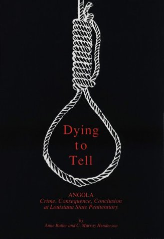 Dying to Tell: Angola, Crime, Consequence, Conclusion: Butler, Anne &