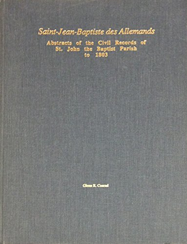 St. Jean-baptiste Des Allemands: Abstracts of the Civil Records of St. John the Baptist Parish With Genealogy And Index, 1753-1803 (094098475X) by Glenn R. Conrad
