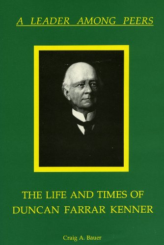 Leader Among Peers: The Life and Times of Duncan Farrar Kenner: Bauer, Craig
