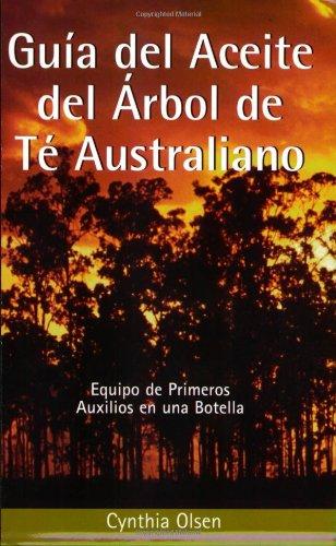 9780940985797: Guia del Aceite del Arbol de Te Australiano: Equipo de Primeros Auxilios en una Botella (Spanish Edition)