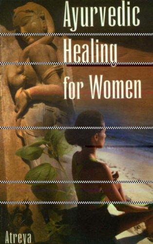 Ayurvedic Healing for Women: Herbal Gynecology: Atreya