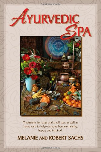 9780940985964: Ayurvedic Spa: Treatments For Large And Small Spas As Well As Home Care To Help Everyone Become Healthy, Happy, and Feel Inspired