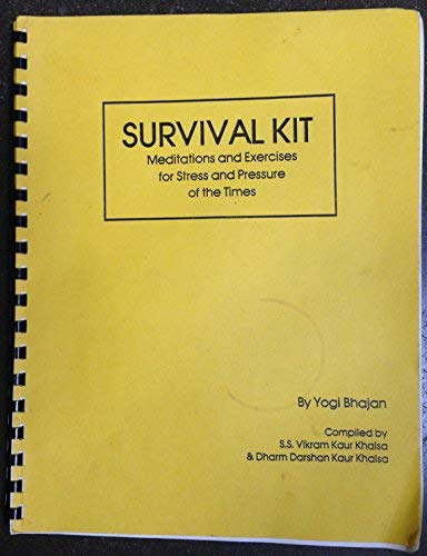 Survival kit: Meditations & exercises for stress & pressure of the times: Khalsa, Harbhajan...