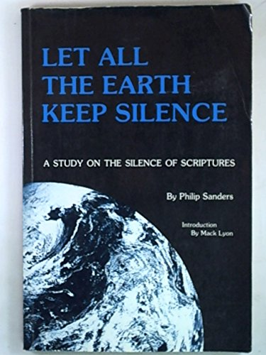 9780940999367: Let all the earth keep silence: A study on the silence of Scriptures