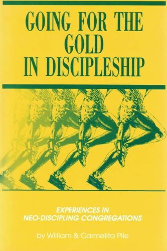 Going for the gold in discipleship: Experiences in neo- discipling congregations: Pile, William