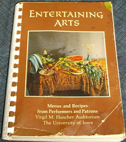 Entertaining Arts: Menus and Recipes from Performers: Virgil M. Hancher