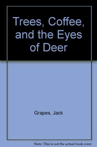 Trees, Coffee, and the Eyes of Deer: Grapes, Jack