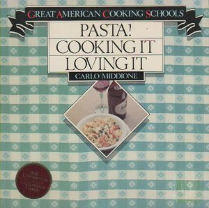 9780941034128: Pasta!  Cooking It, Loving It (Great American cooking schools)