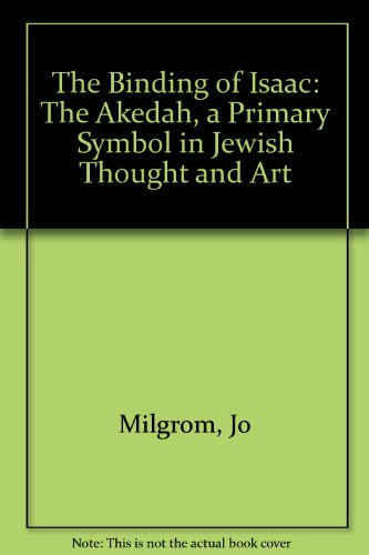 9780941037051: The Binding of Isaac: The Akedah, a Primary Symbol in Jewish Thought and Art