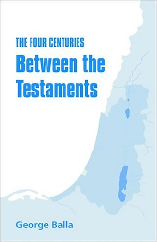 9780941037273: The Four Centuries Between the Testaments: A Survey of Israel and the Diaspora from 336 BC to 94 AD