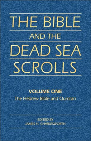 Bible & the Dead Sea Scrolls, Volume 1: Hebrew Bible (Old Testament) & Qumran: James H. ...