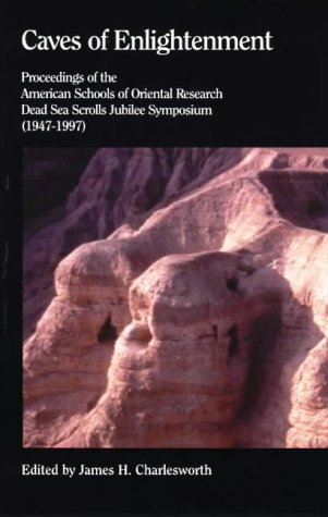 Caves of Enlightenment: Proceedings of the American Schools of Oriental Research Dead Sea Scrolls ...