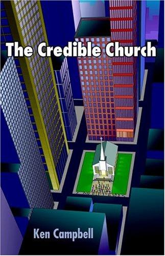 The Credible Church: Campbell, Ken M.