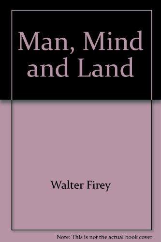 Man, Mind and Land : A Theory: Walter Firey