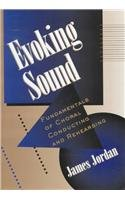 9780941050838: Evoking Sound: Fundamentals of Choral Conducting and Rehearsing