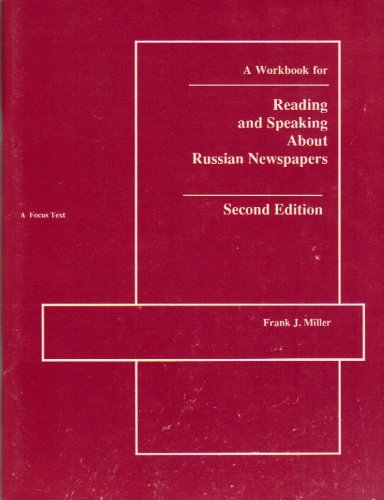 A Workbook for Reading and Speaking About Russian Newspapers (0941051315) by Frank J. Miller