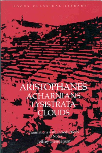 Aristophanes : Acharnians, Lysistrata, Clouds: Aristophanes