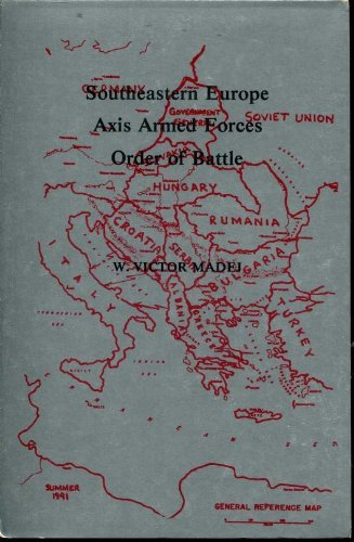 Southeastern Europe Axis Armies: Order of Battle: Madej, W. Victor