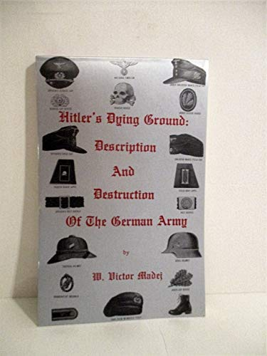 Hitler's Dying Ground: Description and Destruction of: Madej, W. Victor,