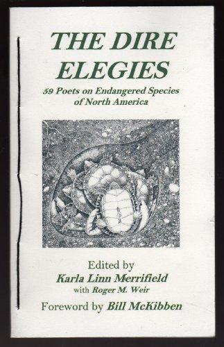THE DIRE ELEGIES: 59 Poets on Endangered Species of North America: Heyen, William; Kumin, Maxine; ...