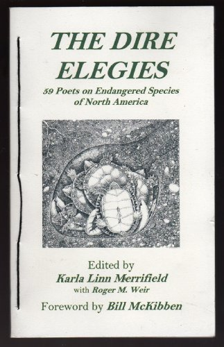 THE DIRE ELEGIES: 59 Poets on Endangered Species of North America: Heyen, William; Kumin, Maxine; ...