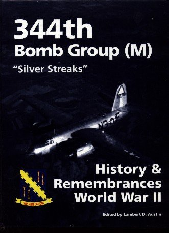 "9780941072205: 344th Bomb Group m ""Silver Streaks"": History & Remembrances World War II"