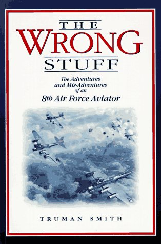 9780941072236: The Wrong Stuff!: The Adventures and Misadventures of an 8th Air Force Aviator