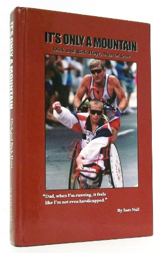 9780941072519: It's Only a Mountain: Dick and Rick Hoyt, Men of Iron