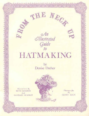 9780941082006: From the Neck Up: An Illustrated Guide to Hatmaking