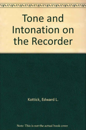 Tone and Intonation on the Recorder (0941084043) by Edward L. Kottick