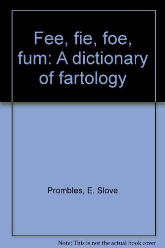 Fee, Fie, Foe, Fum: A Dictionary of: Prombles, E. Slove