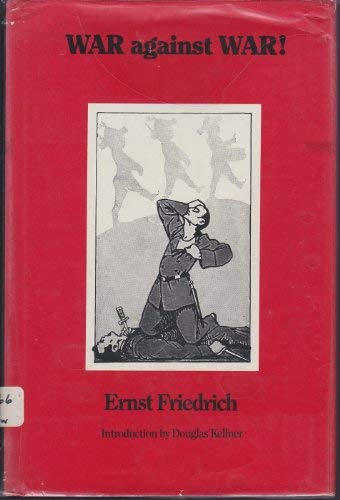 War Against War!: Friedrich, Ernst (introduction by Douglas Kellner)