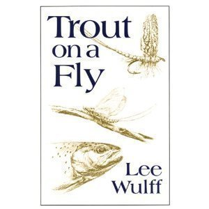 Trout on a Fly: Wulff, Lee; (editor)