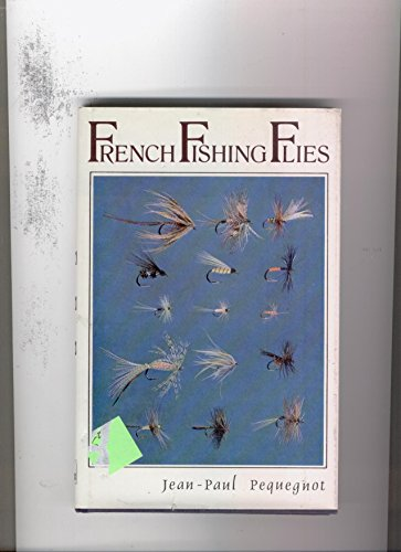 French Fishing Flies: Pequegnot, Jean-Paul; Translated By Chino, Robert A.
