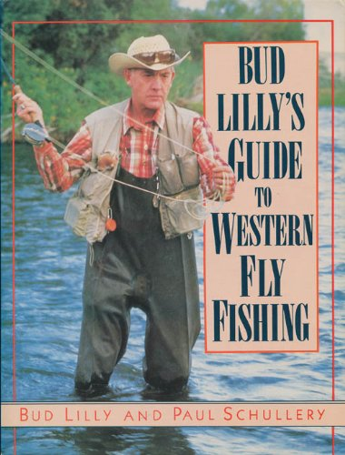 Bud Lilly's Guide to Western Fly Fishing: Pr, Lyons