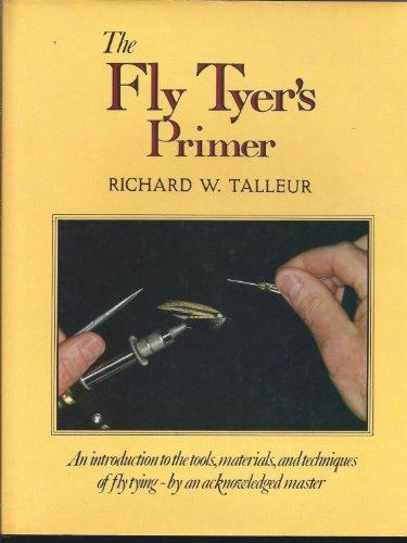 The Fly Tyer's Primer: Talleur, Richard W.