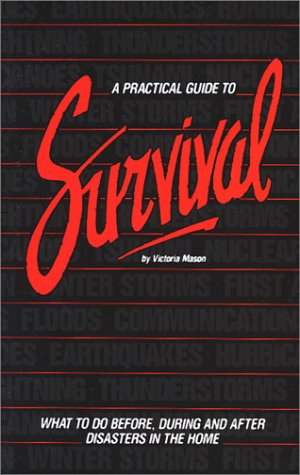 9780941153003: A Practical Guide to Survival: What to Do Before, During and After Disasters in the Home