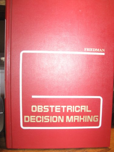 Obstetrical Decision Making: Edited By Emanuel A. Friedman