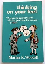 9780941159012: Thinking on Your Feet: Answering Questions Well, Whether You Know the Answer--Or Not