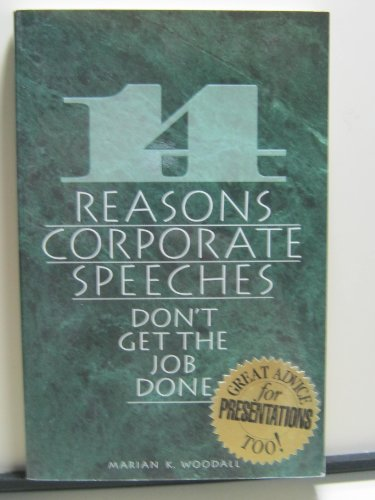 14 Reasons Corporate Speeches Don't Get the Job Done: Woodall, Marian K.