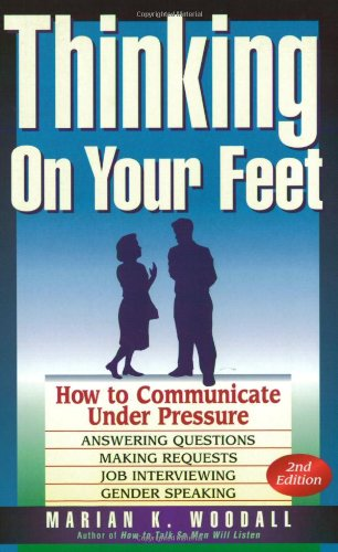 9780941159968: Thinking on Your Feet: How to Communicate Under Pressure