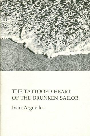 The Tattooed Heart of the Drunken Sailor: Arguelles, Ivan