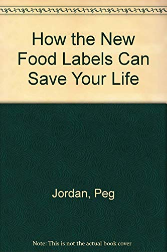How the New Food Labels Can Save Your Life (0941188167) by Peg Jordan