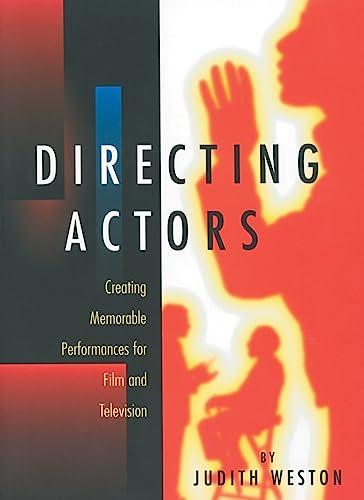 Directing Actors: Creating Memorable Performances for Film: Weston, Judith