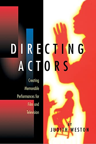 Directing Actors: Creating Memorable Performances for Film and Television: Weston, Judith