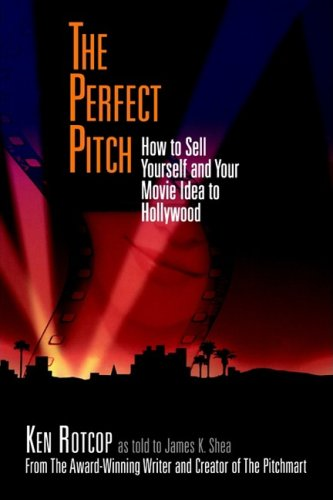 The Perfect Pitch: How to Sell Yourself and Your Movie Idea to Hollywood