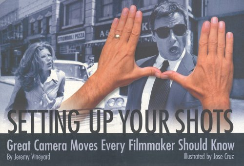 9780941188739: Setting Up Your Shots: Great Camera Moves Every Filmmaker Should Know