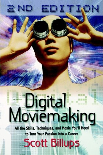 9780941188807: Digital Moviemaking: All the Skills, Techniques and Moxie You'll Need to Turn Your Passion Into a Career (The Filmmaker's Guide to the 21st Century)