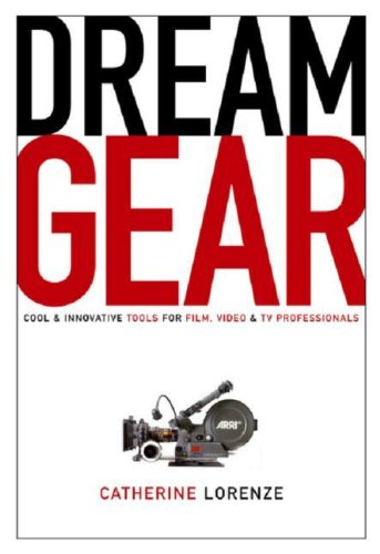 9780941188852: Dream Gear: Cool and Innovative Tools for Film, Video and TV Professionals